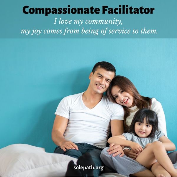 Compassionate Facilitator SolePath loves community, loyal, cherishes family, protects loved ones, hard worker, loves traditions.