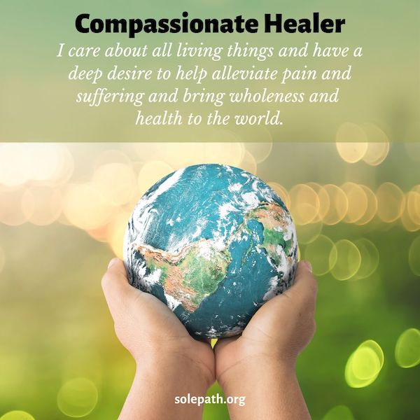 Compassionate Healer SolePath cares about all living things, desire to alleviate pain and suffering, follows heart, good person.