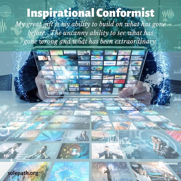 Inspirational Conformist SolePath dependable straight-talker, down to earth, responsible, follows the rules, likes familiarity and order.