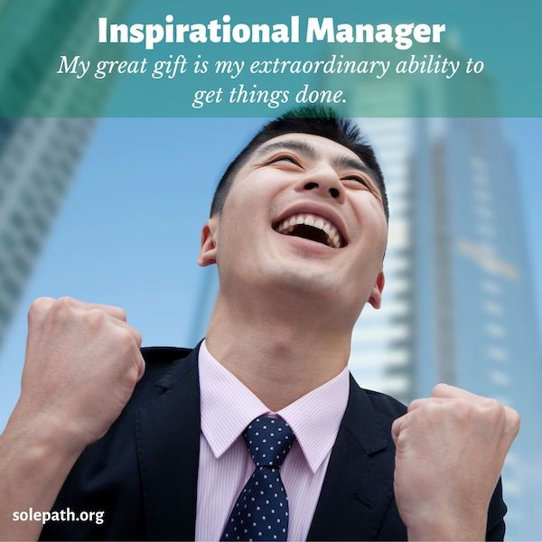 Inspirational Manager SolePath gets things done, implements plans, organizer, reliable, delegator, knows the next best step.