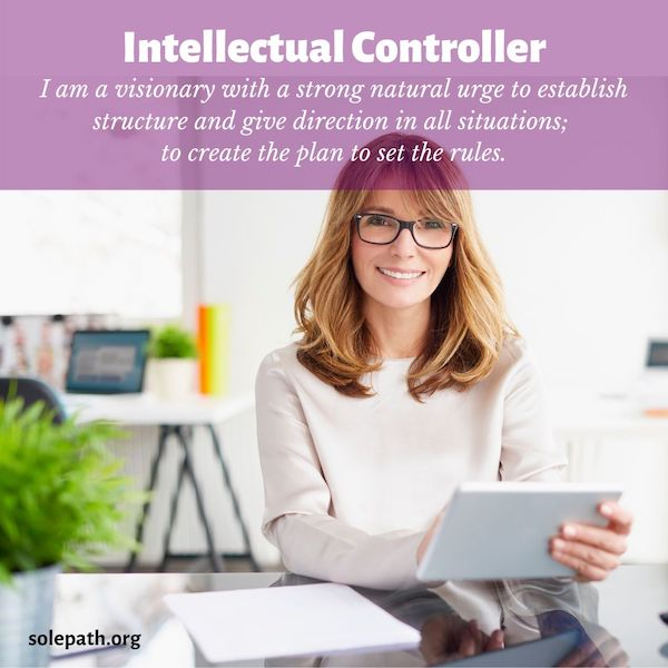 Intellectual Controller SolePath a visionary with a strong natural urge to establish structure, efficient, effective, sets the rules.