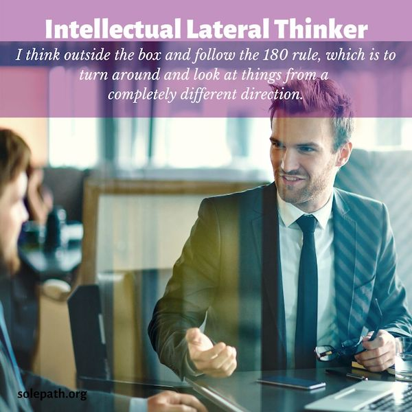 Intellectual Lateral Thinker SolePath thinks outside the box, follows the 180 rule, encourage new and different ideas.