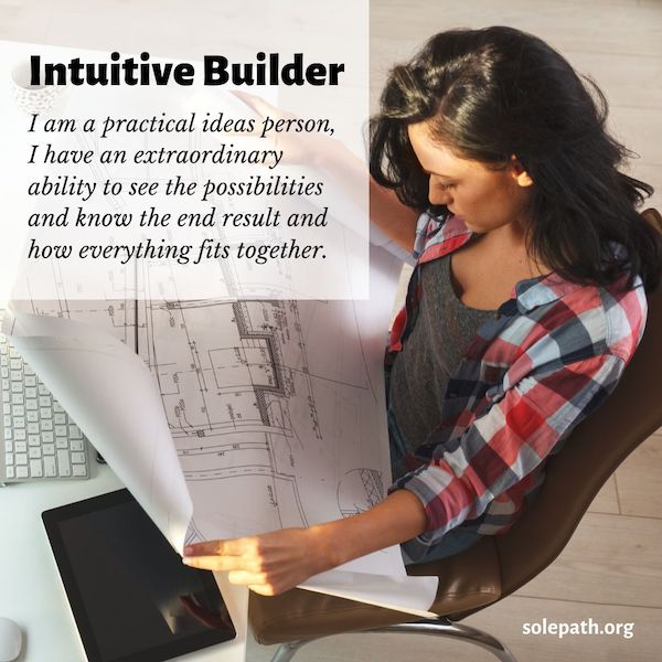 Intuitive Builder SolePath practical ideas person who sees possibilities, makes things happen, gentle, organized.