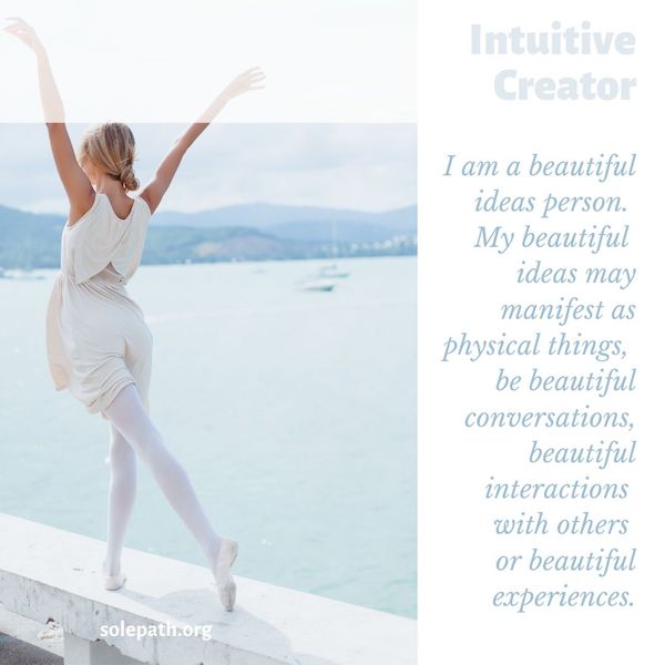 Intuitive Creator SolePath beautiful ideas person, strong values, love children and animals, cares about others.