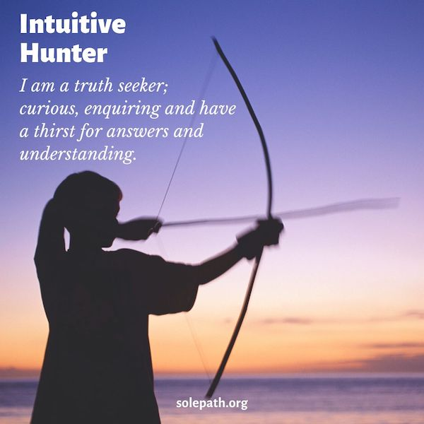 Intuitive Hunter SolePath brave, truth seeker, curious, enquiring, thirst for answers and understanding.